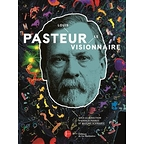 Catalogue d'exposition : Louis Pasteur, le visionnaire